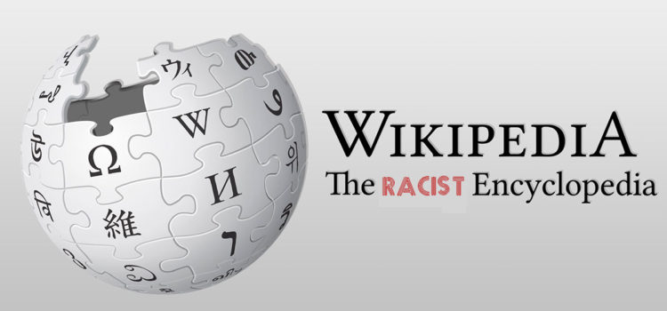 Wikipedia is RACIST
